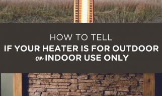 HOW TO TELL IF YOUR HEATER IS FOR OUTDOOR OR INDOOR USE ONLY